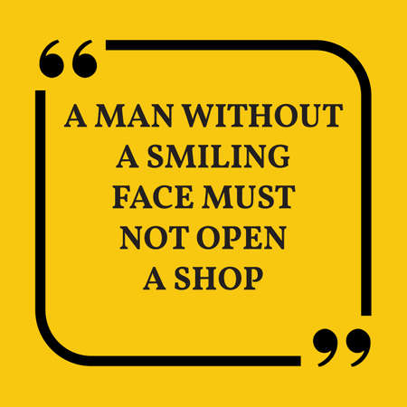 Motivational quote. A man without a smiling face must not open a shop. On yellow background.
