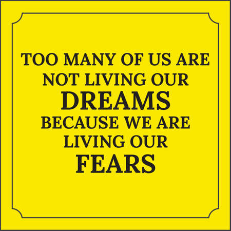too many: Motivational quote. Too many of us are not living our dreams because we are living our fears. On yellow background. Illustration