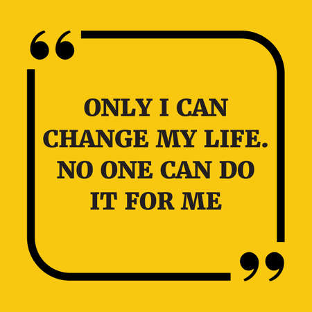 life change: Motivational quote.Only I can change my life. No one can do it for me.On yellow background.
