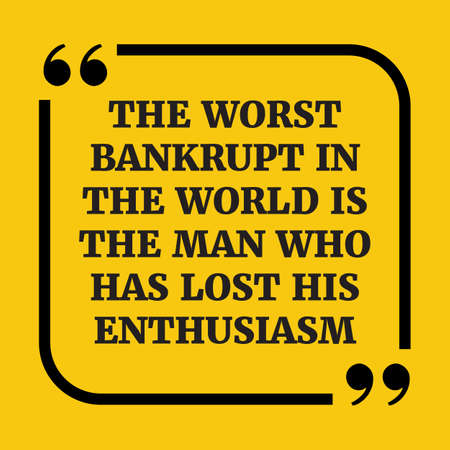 Motivational quote.The worst bankrupt in the world is the man who has lost his enthusiasm.On yellow background.