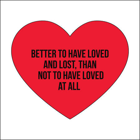 loved: Motivational quotes.Better to have loved and lost, than not to have loved  at all.Simple disign.