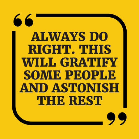 astonish: Motivational quote. Always do right. This will gratify some people and astonish the rest. On yellow background.