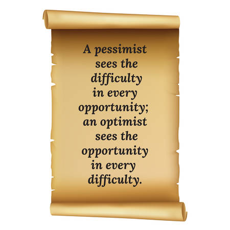Wize qoute.A pessimist  sees the  difficulty  in every  opportunity;  an optimist  sees the  opportunity  in every  difficulty.Simple disign. Illustration