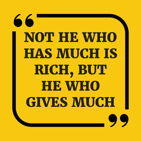 Motivational quote. Not he who has much is rich, but he who gives much. On yellow background.