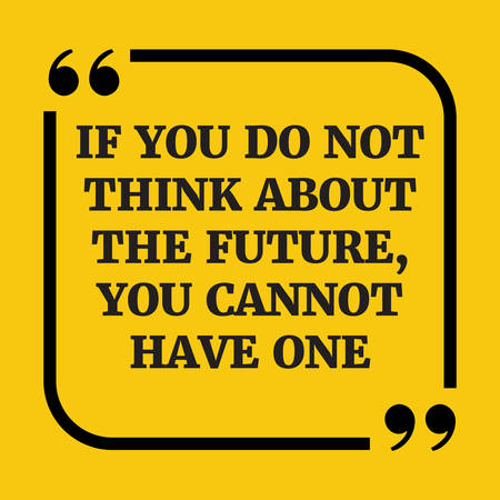 Motivational Quote. If You Do Not Think About The Future, You Cannot Have  One