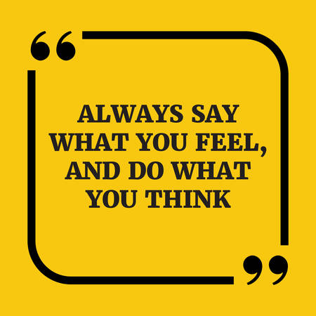 say: Motivational quote.Always say what you feel, and do what you think.On yellow background.