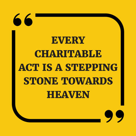 Motivational quote. Every charitable act is a stepping stone towards heaven. On yellow background.