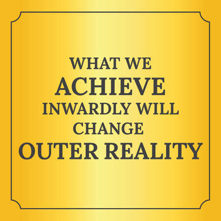 Motivational quote. What we achieve inwardly will change outer reality. On yellow background.