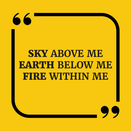 Motivational quote.Sky above me earth below me fire within me.On yellow background. Illustration