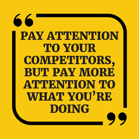 pay attention: Motivational quote. Pay attention to your competitors, but pay more attention to what youre doing. On yellow background.