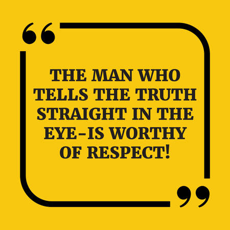 worthy: Motivational quote.The man who tells the truth straight in the eye - is worthy of respect.On yellow background..