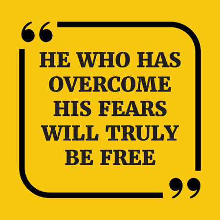 Motivational quote. He who has overcome his fears will truly be free. On yellow background.