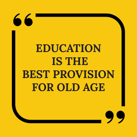 provision: Motivational quote. Education is the best provision for old age. On yellow background.