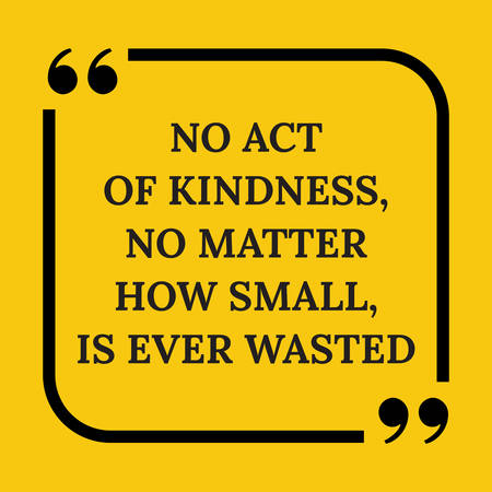 wasted: Motivational quote.. No act of kindness, no matter how small, is ever wasted. On yellow background. Illustration