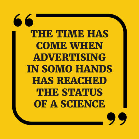 Motivational quote.The time has come when advertising in some hands has reached the status of a science.On yellow background.