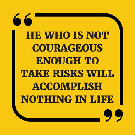 accomplish: Motivational quote.  He who is not courageous enough to take risks will accomplish nothing in life. On yellow background. Illustration