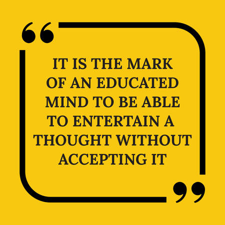 Motivational quote. It is the mark of an educated mind to be able to entertain a thought without accepting it. On yellow background. Ilustração