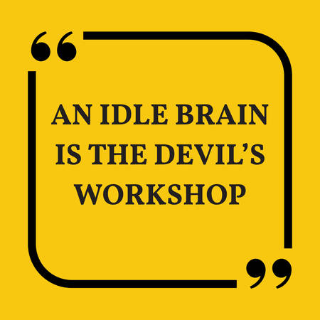 idle: Motivational quote. An idle brain is the devil?s workshop. On yellow background.