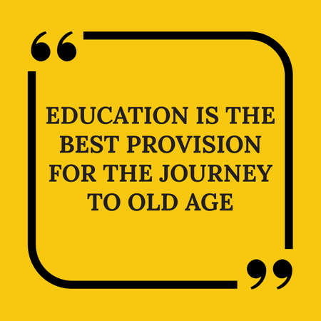 provision: Motivational quote. Education is the best provision for the journey to old age. On yellow background. Illustration