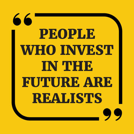 Motivational Quote.People Who Invest In The Future Are Realists.On Yellow  Background.
