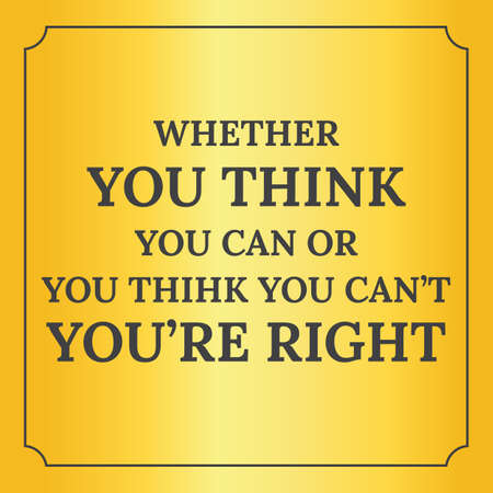 whether: Motivational quote. Whether you think you can or you think you can?t you?re right. On yellow background. Illustration