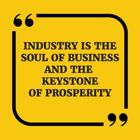 keystone: Motivational quote.Industry is the soul of business and the keystone of prosperity.On yellow background.