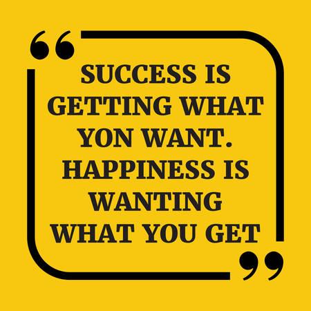 Motieven citaat. Succes is krijgen wat je wilt. Het geluk is willen wat je krijgt. Op gele achtergrond.
