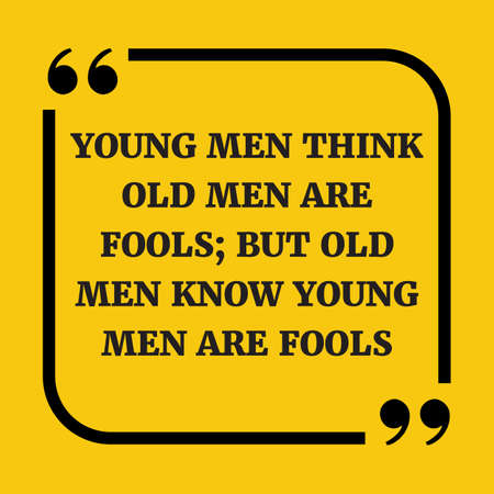 but think: Motivational quote. Young men think old men are fools; but old men know young men are fools. On yellow background.