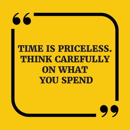 Motivational quote.Time is priceless. Think carefully on what you spend.On yellow background.