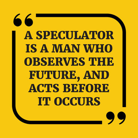 Motivational quote.A speculator is a man who observes the future, and acts before it occurs.On yellow background. Ilustração