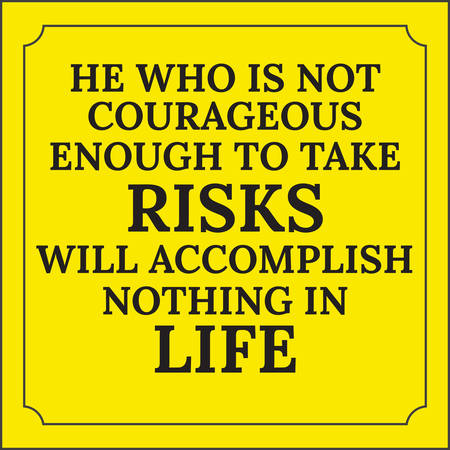 accomplish: Motivational quote. He who is not courageous enough to take risks will accomplish nothing in life. On yellow background.
