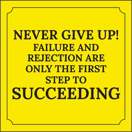 rejection: Motivational quote. Never give up! Failure and rejection are only the first step to succeeding. On yellow background.