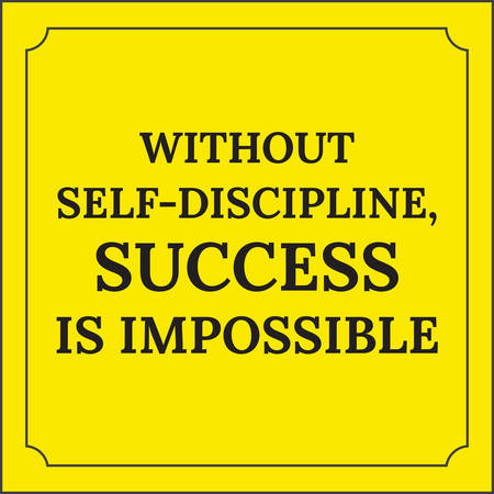 Motivational quote. Without self-discipline, success is impossible. On yellow background.