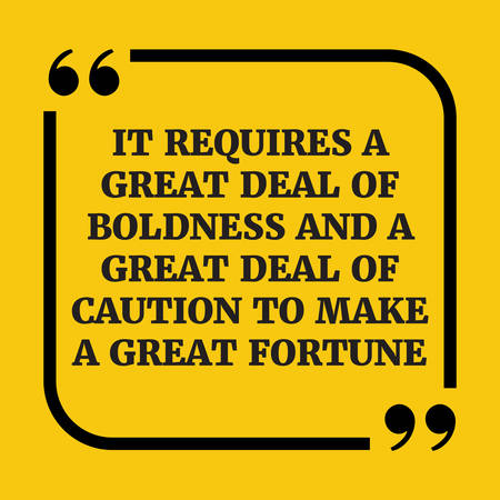 boldness: Motivational quote. It requires a great deal of boldness and a great deal of caution to make a great fortune.On yellow background.
