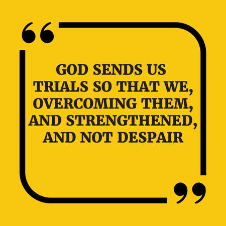 so that: Motivational quote.God sends us trials so that we, overcoming them, and strengthened, and not despair.On yellow background. Illustration