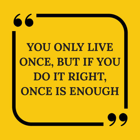 once: Motivational quote. You only live once, but if you do it right, once is enough. On yellow background. Illustration