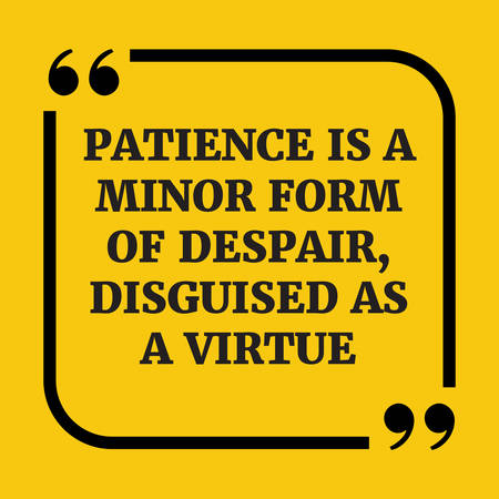 disguised: Motivational quote.Patience is a minor form of despair, disguised as a virtue.On yellow background. Illustration