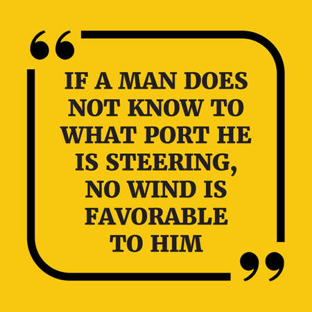 Motivational quote. If a man does not know to what port he is steering, no wind is favorable to him. On yellow background.