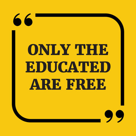 educated: Motivational quote. Only the educated are free. On yellow background.