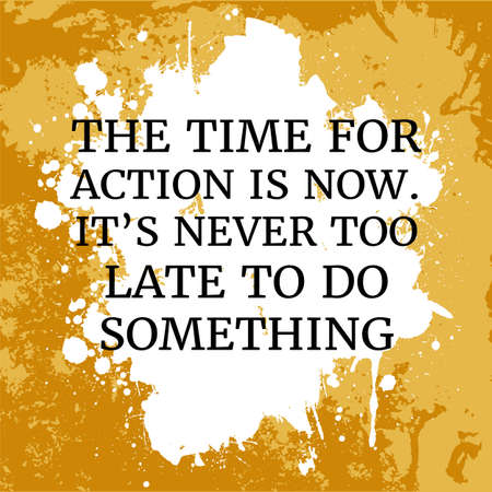 Motivational quote. The time for action is now. It; s never too late to do something. On orange background.