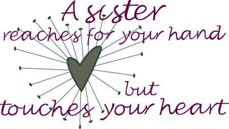 reaches: This design is great to make unique gifts for the sisters!  Will look perfect on t-shirts, sweatshirts, wall hangings and more!