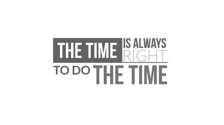 The Time Is Always Right To Do Right