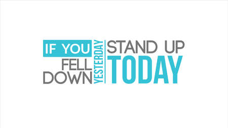 If You Fell Down Yesterday Stand Up Today