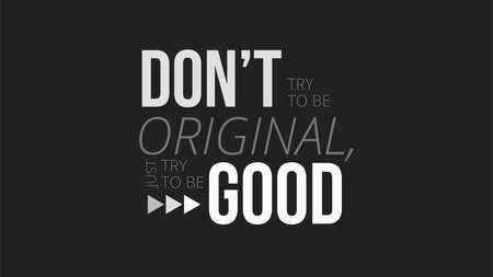 Dont Try To Be Original Just Try To Be Good