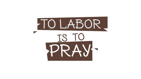 To Labor Is To Pray