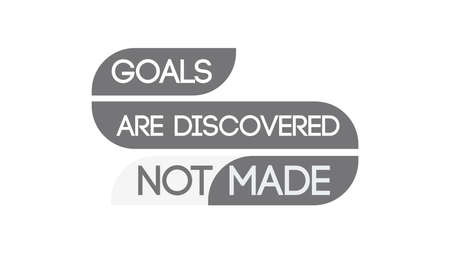 Goals Are Discovered Not Made