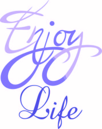 Enjoy life!  Add this inspirational message to a cup or other item to bring inspiration to others. Ilustrace