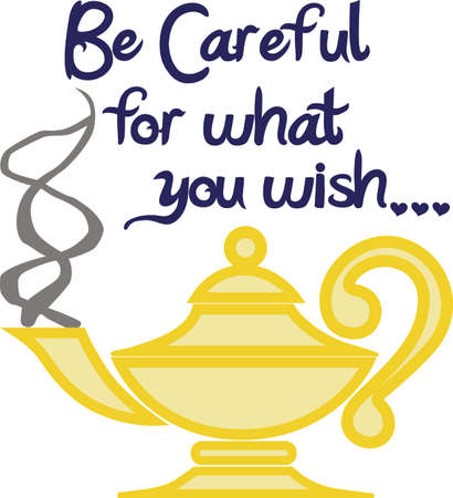 be careful: Be careful what you wish for.  This magic lamp is the perfect fairy tale design.