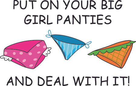 Put on your big girl pants and deal with it. Illustration