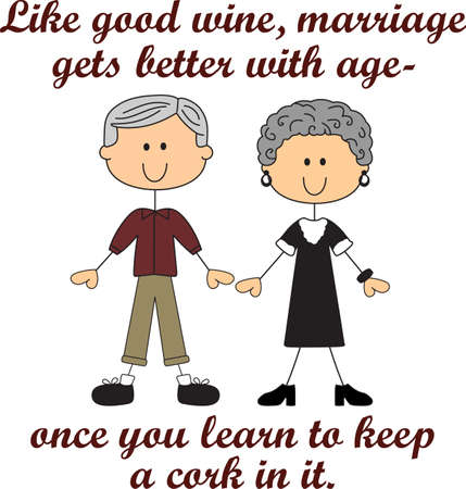Like good wine, marriage gets better with age.  Once you learn to keep a cork in it.